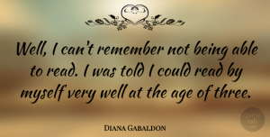 Diana Gabaldon Quote About Age, Able, Three: Well I Cant Remember Not...