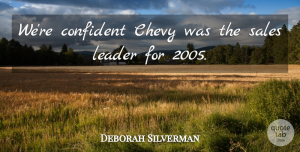 Deborah Silverman Quote About Chevy, Confident, Leader, Sales: Were Confident Chevy Was The...