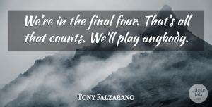 Tony Falzarano Quote About Final: Were In The Final Four...