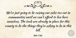 Rep. Ure Quote About Afford, Asking, County, Raising, Sales: Were Just Going To Be...