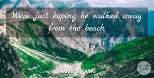 Warren Young Quote About Hoping, Walked: Were Just Hoping He Walked...