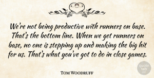 Tom Woodruff Quote About Bottom, Close, Hit, Productive, Runners: Were Not Being Productive With...