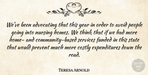 Teresa Arnold Quote About Advocating, Avoid, Nursing, Order, People: Weve Been Advocating That This...