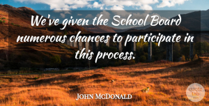 John McDonald Quote About Board, Chances, Given, Numerous, School: Weve Given The School Board...