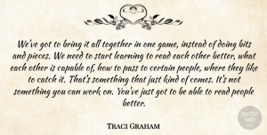 Traci Graham Quote About Bits, Bring, Capable, Catch, Certain: Weve Got To Bring It...
