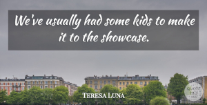 Teresa Luna Quote About Kids: Weve Usually Had Some Kids...