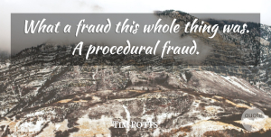 Tim Potts Quote About Fraud: What A Fraud This Whole...
