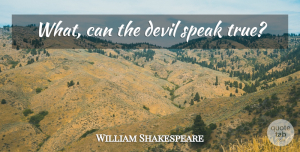 Truth Quotes, William Shakespeare Quote About Truth, Devil, Speak: What Can The Devil Speak...