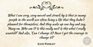 Change Quotes, Kate Winslet Quote About Change, Courage, Life, Living, Moved: What I Am Very Very...
