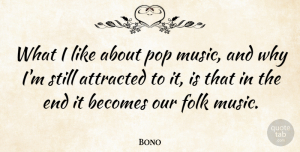 Pops Quotes, Bono Quote About Pops, Ends, Folks: What I Like About Pop...