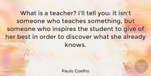 Inspiring Quotes, Paulo Coelho Quote About Inspiring, Teacher, Teaching: What Is A Teacher Ill...