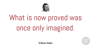 Positivity Quotes, William Blake Quote About Positive, Spiritual, Positivity: What Is Now Proved Was...