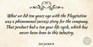 Success Quotes, Ian Jackson Quote About English Scientist, Life, Phenomenal, Product, Success: What We Did Ten Years...