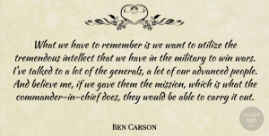 Ben Carson Quote About Advanced, Believe, Carry, Gave, Intellect: What We Have To Remember...