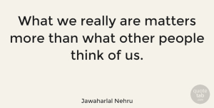 Friendship Quotes, Jawaharlal Nehru Quote About Love, Life, Friendship: What We Really Are Matters...