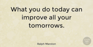Inspirational Quotes, Ralph Marston Quote About Inspirational, Motivational, Nursing: What You Do Today Can...