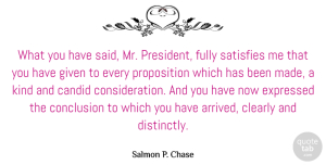 Salmon P. Chase Quote About Clearly, Conclusion, Expressed, Fully, Given: What You Have Said Mr...