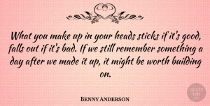 Greek Poet Quotes, Benny Anderson Quote About Building, Falls, Greek Poet, Heads, Might: What You Make Up In...