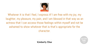 Access Quotes, Kimberly Elise Quote About Access, Actress, Ashamed, Blessed, Express: Whatever It Is That I...