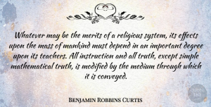 Modified Quotes, Benjamin Robbins Curtis Quote About Degree, Effects, Except, Mankind, Mass: Whatever May Be The Merits...