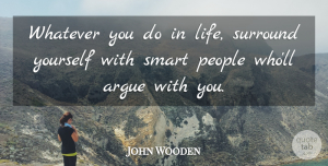 Wise Quotes, John Wooden Quote About Basketball, Wise, Wisdom: Whatever You Do In Life...