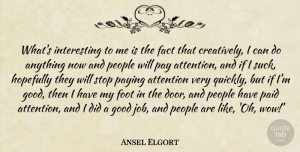 Foot Quotes, Ansel Elgort Quote About Fact, Foot, Good, Hopefully, Paid: Whats Interesting To Me Is...