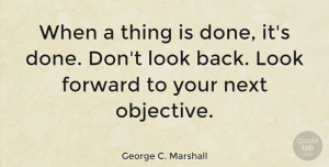 Motivational Quotes, George C. Marshall Quote About Motivational, Positive, Objectivity: When A Thing Is Done...