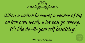 William Collins Quote About Becomes, English Poet, Reader: When A Writer Becomes A...