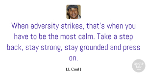 Adversity Quotes, LL Cool J Quote About Strength, Stay Strong, Adversity: When Adversity Strikes Thats When...