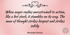 Richard Savage Quote About Anger, Men, Way: When Anger Rushes Unrestrained To...
