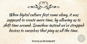 Douglas Rushkoff Quote About Digital, Firsts, Culture: When Digital Culture First Came...