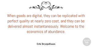 Almost Quotes, Erik Brynjolfsson Quote About Almost, Delivered, Economics, Goods, Nearly: When Goods Are Digital They...