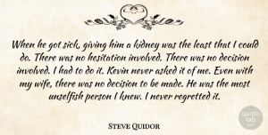 Steve Quidor Quote About Asked, Decision, Giving, Hesitation, Kevin: When He Got Sick Giving...
