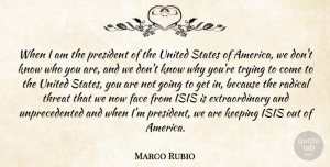 Marco Rubio Quote About Keeping, Radical, Threat, Trying, United: When I Am The President...
