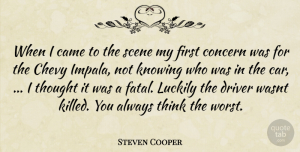 Chevy Quotes, Steven Cooper Quote About Came, Chevy, Concern, Driver, Knowing: When I Came To The...