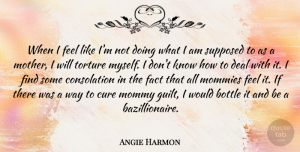 Bottles Quotes, Angie Harmon Quote About Mother, Guilt, Bottles: When I Feel Like Im...