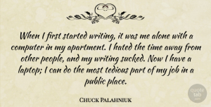 Alone Quotes, Chuck Palahniuk Quote About Alone, Computer, Hated, Job, Public: When I First Started Writing...