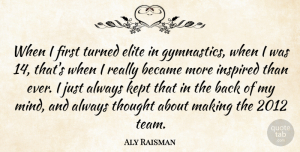 Aly Raisman Quote About Team, Gymnastics, Mind: When I First Turned Elite...
