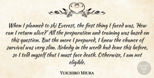 Yuichiro Miura Quote About Based, Chance, Death, Faced, Knew: When I Planned To Ski...