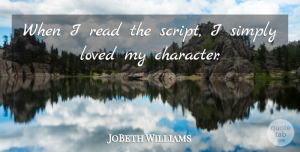 JoBeth Williams Quote About Character, Loved, Simply: When I Read The Script...