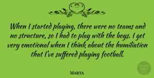 Marta Quote About Playing, Suffered, Teams: When I Started Playing There...