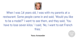 Came Quotes, Nora Arnezeder Quote About Came, French, Lose, People, Seven: When I Was 14 Years...