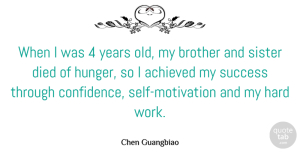 Achieved Quotes, Chen Guangbiao Quote About Achieved, Brother, Died, Hard, Sister: When I Was 4 Years...