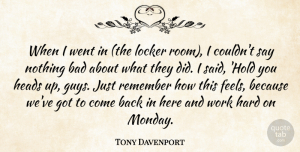 Tony Davenport Quote About Bad, Hard, Heads, Locker, Remember: When I Went In The...