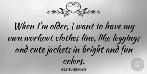 Aly Raisman Quote About Cute, Workout, Fun: When Im Older I Want...