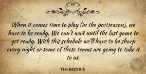 Tim Reznich Quote About Game, Last, Night, Schedule, Sharp: When It Comes Time To...