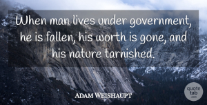 Gone Quotes, Adam Weishaupt Quote About Nature, Men, Gone: When Man Lives Under Government...