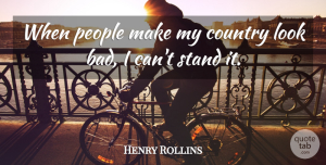 People Quotes, Henry Rollins Quote About Country, People, Looks: When People Make My Country...