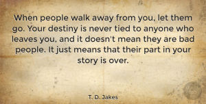 People Quotes, T. D. Jakes Quote About Mean, Destiny, People: When People Walk Away From...
