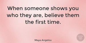 Inspiring Quotes, Maya Angelou Quote About Inspirational, Relationship, Inspiring: When Someone Shows You Who...